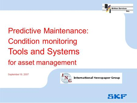Predictive Maintenance: Condition monitoring Tools and Systems for asset management September 19, 2007.