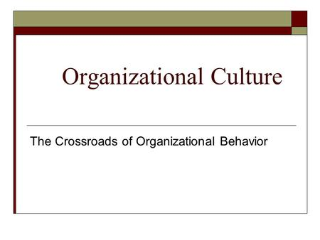 Organizational Culture The Crossroads of Organizational Behavior.