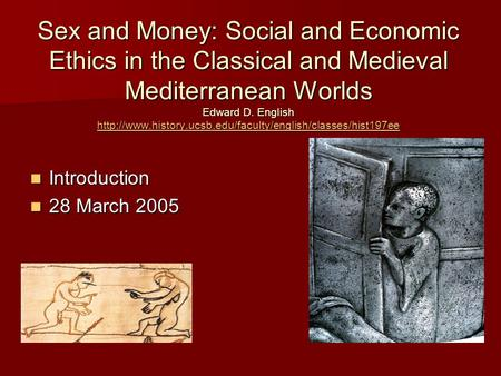 Sex and Money: Social and Economic Ethics in the Classical and Medieval Mediterranean Worlds Edward D. English