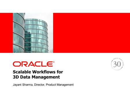 Scalable Workflows for 3D Data Management Jayant Sharma, Director, Product Management.