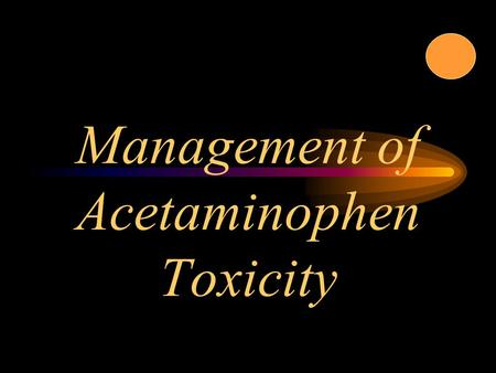 Management of Acetaminophen Toxicity. History Synthesized in 1877 in U.S. Extensive use began around 1947 Initially prescription only in the U.S. Otc.