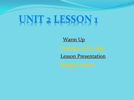 Unit 2 Lesson 1 Warm Up Problem of the Day Lesson Presentation