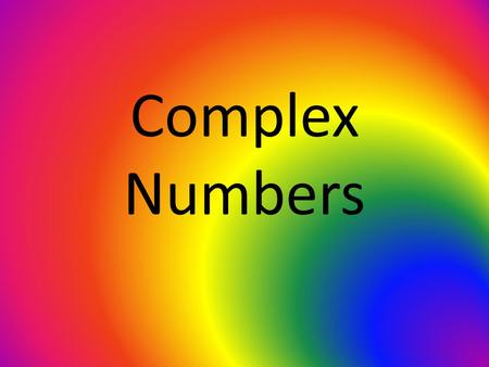 Complex Numbers. Imaginary unit Complex number a + b – Where a and b are real numbers Imaginary number a + b – Where b 0 Pure imaginary number – a + b,if.