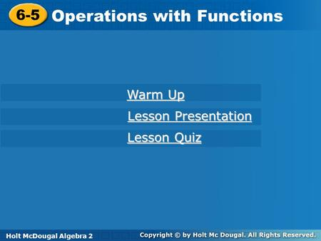 Holt McDougal Algebra 2 6-5 Operations with Functions 6-5 Operations with Functions Holt Algebra2 Warm Up Warm Up Lesson Presentation Lesson Presentation.
