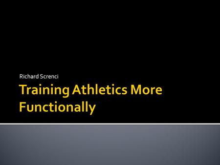 Richard Screnci.  Many methods implemented by high school/college coaches are outdated.  Old methods focus on certain areas and not others.  Old methods.