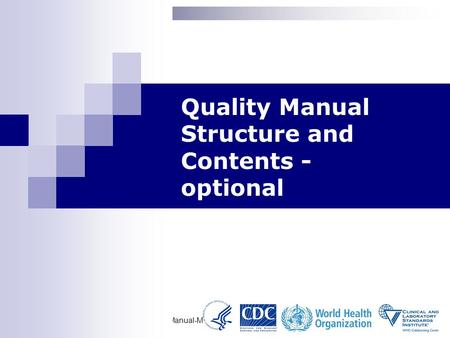 Documents and Records-Writing a Quality Manual-Module 16 1 Quality Manual Structure and Contents Quality Manual Structure and Contents - optional.