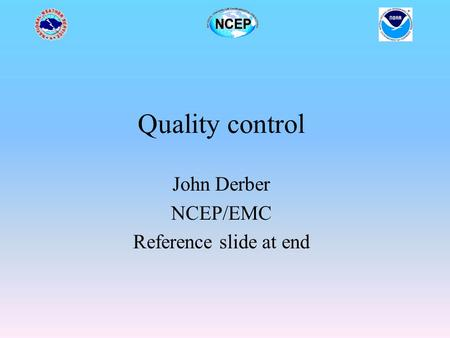 Quality control John Derber NCEP/EMC Reference slide at end.