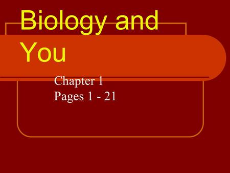 Biology and You Chapter 1 Pages 1 - 21.