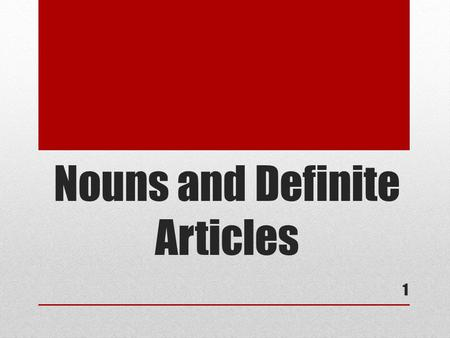 Nouns and Definite Articles 1.  In Spanish all nouns belong to 2 gender categories: Masculine (masculino) or Feminine (feminina) 2.