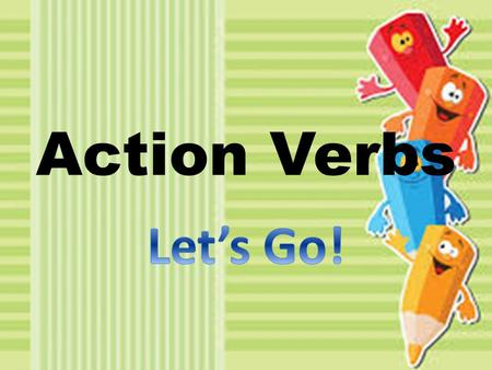 Action Verbs. What is an action verb? A verb tells the subject, or nouns, action, state of being, or events. An action verb tells the reader what action.