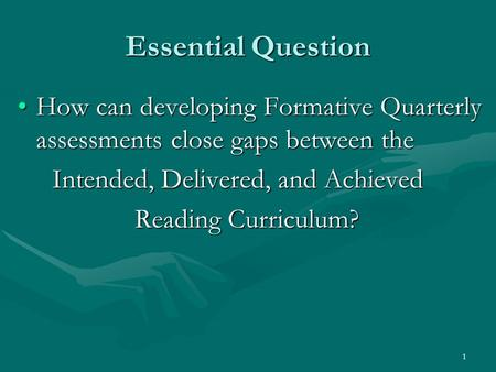 1 Essential Question How can developing Formative Quarterly assessments close gaps between theHow can developing Formative Quarterly assessments close.