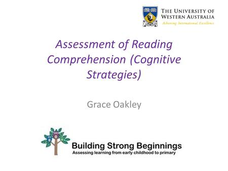 Assessment of Reading Comprehension (Cognitive Strategies) Grace Oakley.