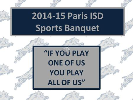 "2014-15 Paris ISD Sports Banquet ""IF YOU PLAY ONE OF US YOU PLAY ALL OF US"""