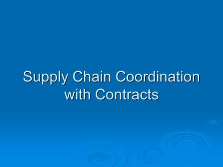 Supply Chain Coordination with Contracts. A Typical Supply Chain.