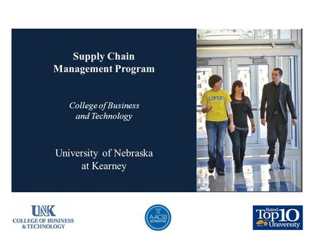 Supply Chain Management Program College of Business and Technology University of Nebraska at Kearney.