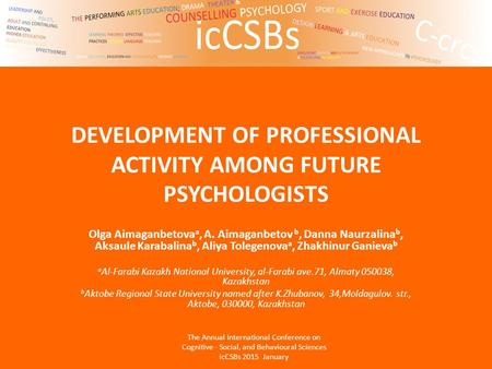 DEVELOPMENT OF PROFESSIONAL ACTIVITY AMONG FUTURE PSYCHOLOGISTS Olga Aimaganbetova a, A. Aimaganbetov b, Danna Naurzalina b, Aksaule Karabalina b, Aliya.