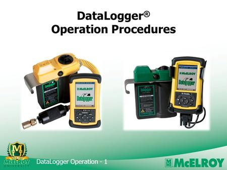 DataLogger Operation - 1 DataLogger ® Operation Procedures.