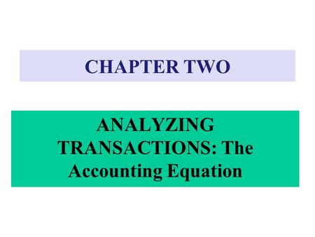 CHAPTER TWO ANALYZING TRANSACTIONS: The Accounting Equation.