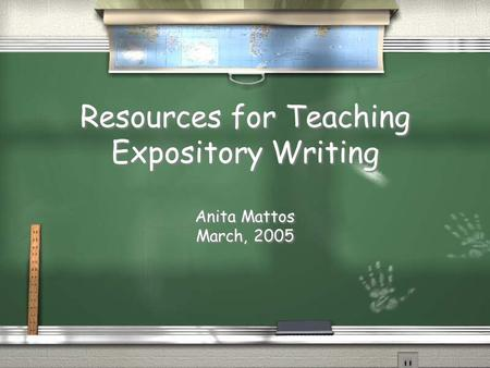 Resources for Teaching Expository Writing Anita Mattos March, 2005.