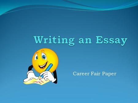 Career Fair Paper. Introduction – 1 st paragraph Start with a quote, question, or interesting statement. Begin with a broad statement about the topic.