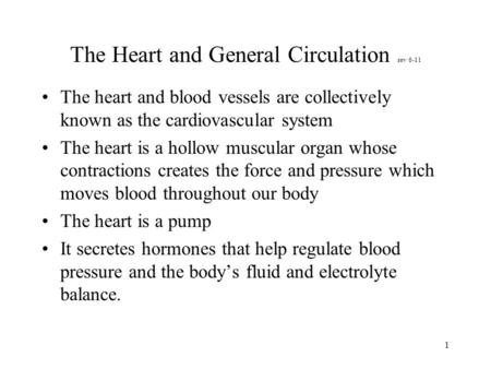 1 The Heart and General Circulation rev 6-11 The heart and blood vessels are collectively known as the cardiovascular system The heart is a hollow muscular.