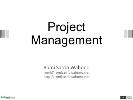<strong>Project</strong> <strong>Management</strong> Romi Satria Wahono romi@romisatriawahono.net http://romisatriawahono.net.