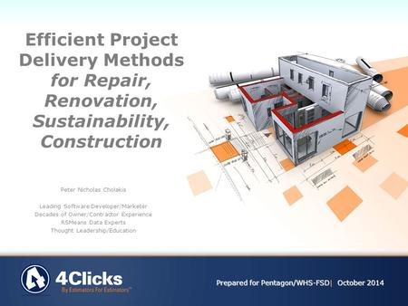 Efficient Project Delivery Methods for Repair, Renovation, Sustainability, Construction Prepared for Pentagon/WHS-FSD| October 2014 Peter Nicholas Cholakis.