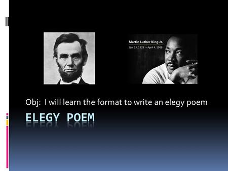 Obj: I will learn the format to write an elegy poem.