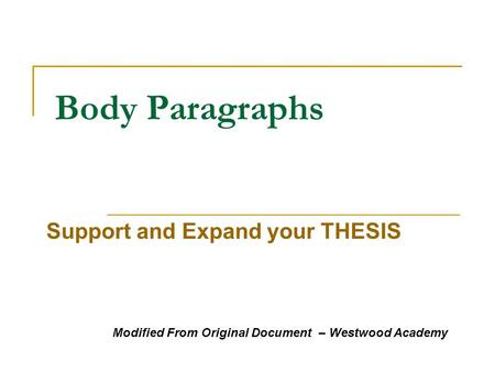 Body Paragraphs Support and Expand your THESIS Modified From Original Document – Westwood Academy.