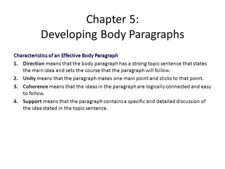Chapter 5: Developing Body Paragraphs Characteristics of an Effective Body Paragraph 1.Direction means that the body paragraph has a strong topic sentence.