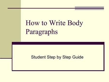How to Write Body Paragraphs Student Step by Step Guide.
