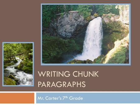WRITING CHUNK PARAGRAPHS Mr. Carter's 7 th Grade.