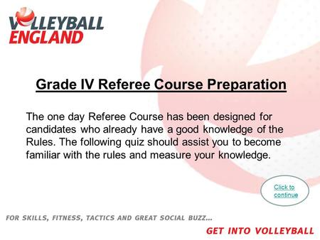 Grade IV Referee Course Preparation The one day Referee Course has been designed for candidates who already have a good knowledge of the Rules. The following.