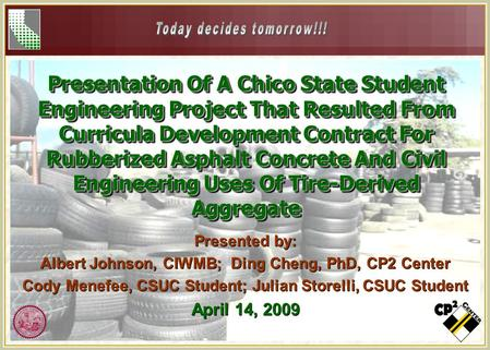 Presentation Of A Chico State Student Engineering Project That Resulted From Curricula Development Contract For Rubberized Asphalt Concrete And Civil Engineering.