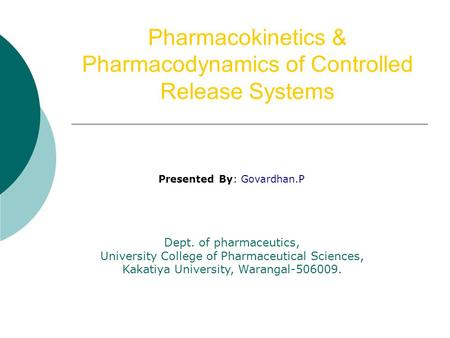 Pharmacokinetics & Pharmacodynamics of Controlled Release Systems Presented By: Govardhan.P Dept. of pharmaceutics, University College of Pharmaceutical.