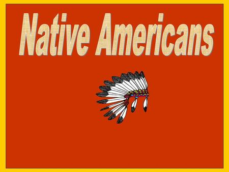 Native Americans Click in the text box to type your name.