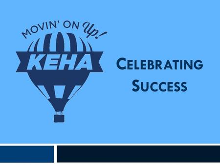 C ELEBRATING S UCCESS. 2015-2016 KEHA Annual Reports  Summarize the impacts of KEHA programs across the state.  Provide information that aides state.