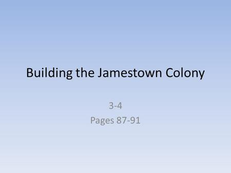 Building the Jamestown Colony 3-4 Pages 87-91. First English Colony Sir Walter Raleigh and 100 men established the colony of Roanoke off the coast of.