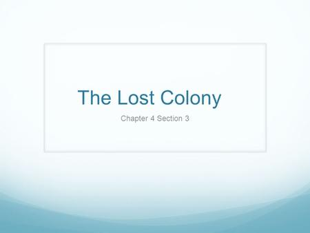 The Lost Colony Chapter 4 Section 3. John White Colony Includes: men, women, and children Men would be landowners Colonists stayed a Roanoke Isle.