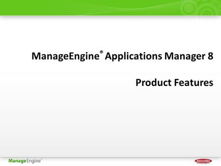 ManageEngine ® Applications Manager 8 Product Features.