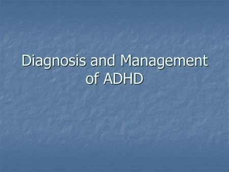 "Diagnosis and Management of ADHD. ADHD Hill, P. Child & Adolescent Mental Health in Primary Care 2003; 1(1):2-4 ""Attention deficit hyperactivity disorder."