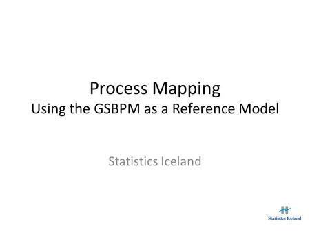 Process Mapping Using the GSBPM as a Reference Model