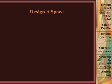 Design Brief Analysis of the brief Criteria to evaluate Success Current Designers Design Specifica tions Client Profile Action Plan Design A Space.