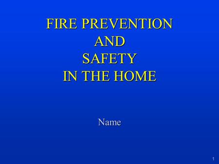1 FIRE PREVENTION AND SAFETY IN THE HOME Name. 2 COMMON SENSE !!