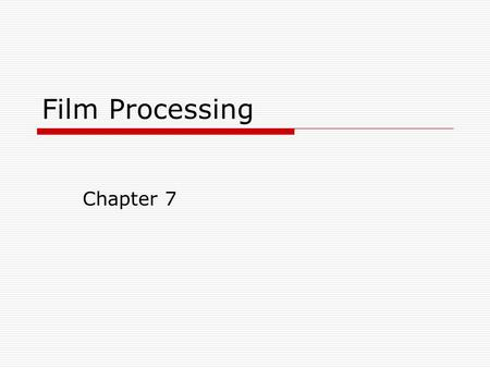 Film Processing Chapter 7. Film Processing  Proper film processing is vital to the production of a quality radiograph.  Processing can be done manually.