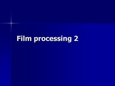 Film processing 2 Film processing 2. Dev.RinseFixWash Dryer Processing cycle.