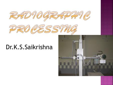 Dr.K.S.Saikrishna.  All the work will go in vain if processing is faulty.  Processing will be done in dark room.  Dark room errors may result in repeated.