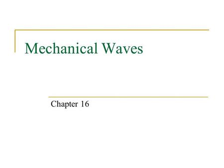 Mechanical Waves Chapter 16. Expectations After this chapter, students will:  know what a mechanical wave is.  distinguish between transverse and longitudinal.