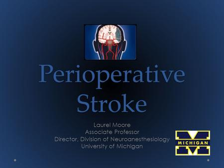 Perioperative Stroke Laurel Moore Associate Professor