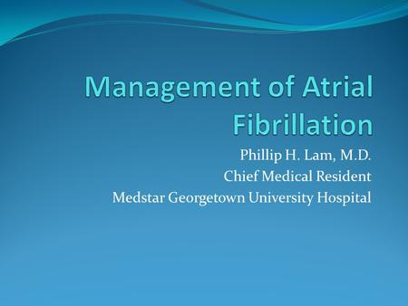 Phillip H. Lam, M.D. Chief Medical Resident Medstar Georgetown University Hospital.